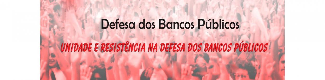 Defesa dos Bancos Públicos - Unidade e resistência na defesa dos Bancos Públicos