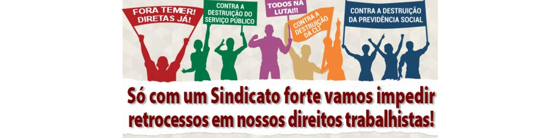 Só com um Sindicato forte vamos impedir retrocessos em nossos direitos trabalhistas